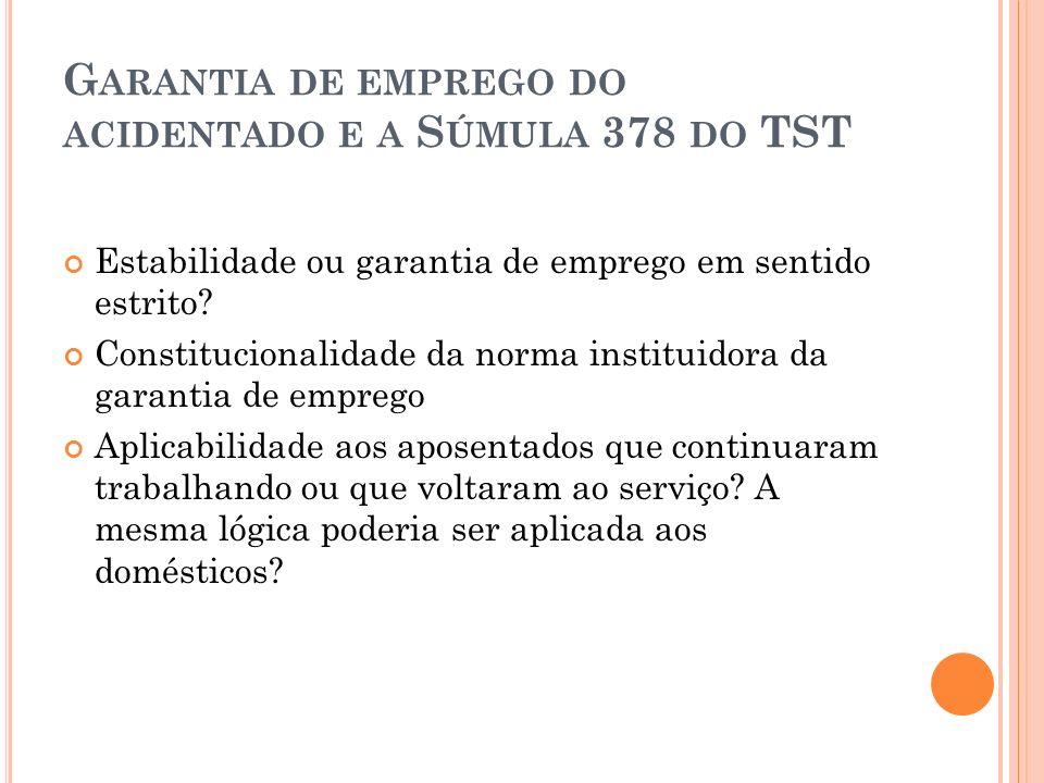 G ARANTIA DE EMPREGO DO ACIDENTADO E A S ÚMULA 378 DO TST Estabilidade ou garantia de emprego em sentido estrito? Constitucionalidade da norma institu