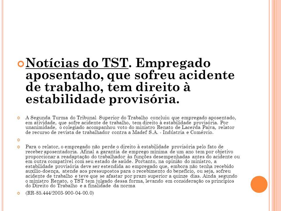 Notícias do TST. Empregado aposentado, que sofreu acidente de trabalho, tem direito à estabilidade provisória. A Segunda Turma do Tribunal Superior do
