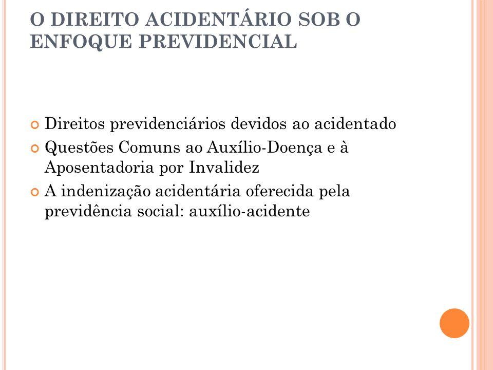 O DIREITO ACIDENTÁRIO SOB O ENFOQUE PREVIDENCIAL Direitos previdenciários devidos ao acidentado Questões Comuns ao Auxílio-Doença e à Aposentadoria po