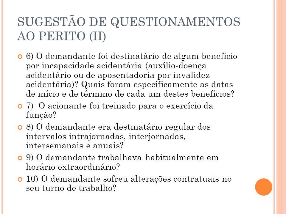 SUGESTÃO DE QUESTIONAMENTOS AO PERITO (II) 6) O demandante foi destinatário de algum benefício por incapacidade acidentária (auxílio-doença acidentári