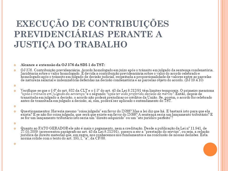 EXECUÇÃO DE CONTRIBUIÇÕES PREVIDENCIÁRIAS PERANTE A JUSTIÇA DO TRABALHO Alcance e extensão da OJ 376 da SDI-1 do TST: OJ 376. Contribuição previdenciá