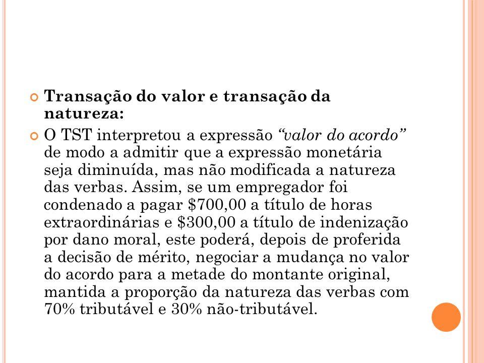 Transação do valor e transação da natureza: O TST interpretou a expressão valor do acordo de modo a admitir que a expressão monetária seja diminuída,