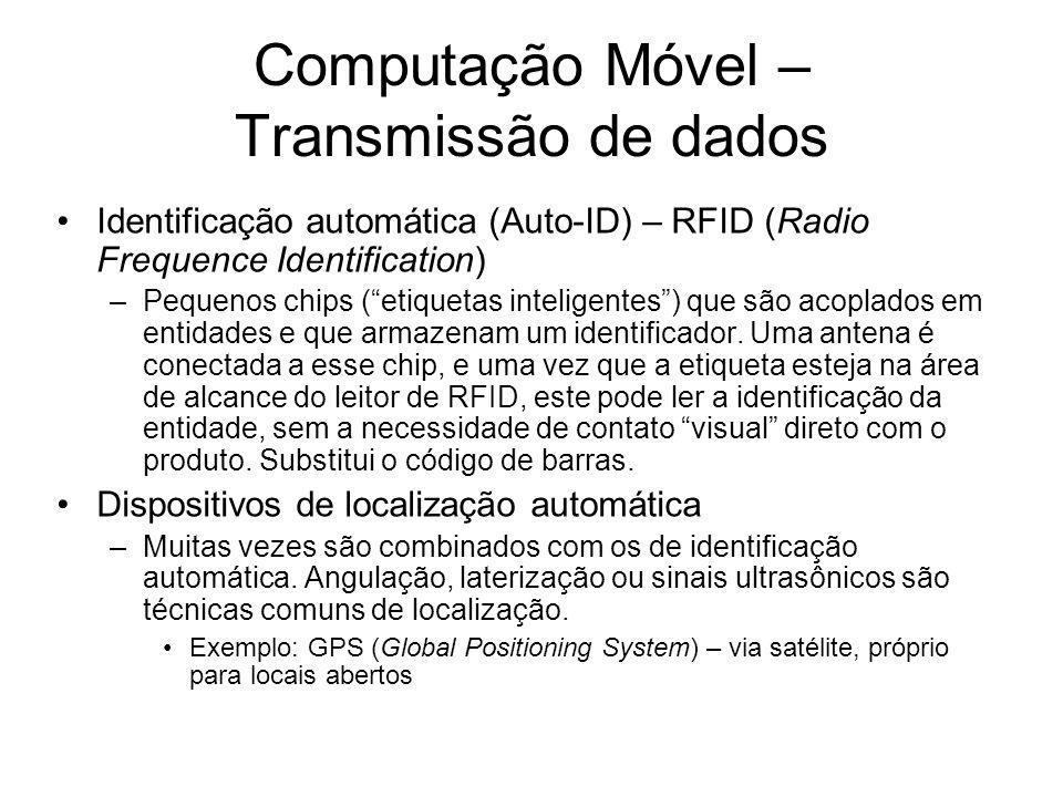 Computação Móvel – Transmissão de dados Identificação automática (Auto-ID) – RFID (Radio Frequence Identification) –Pequenos chips (etiquetas intelige