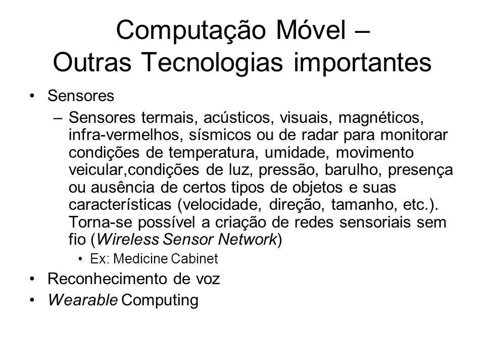 Computação Móvel – Outras Tecnologias importantes Sensores –Sensores termais, acústicos, visuais, magnéticos, infra-vermelhos, sísmicos ou de radar pa