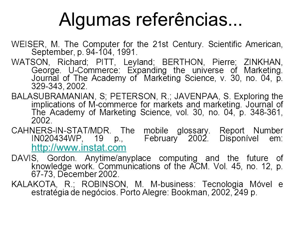 Algumas referências... WEISER, M. The Computer for the 21st Century. Scientific American, September, p. 94-104, 1991. WATSON, Richard; PITT, Leyland;