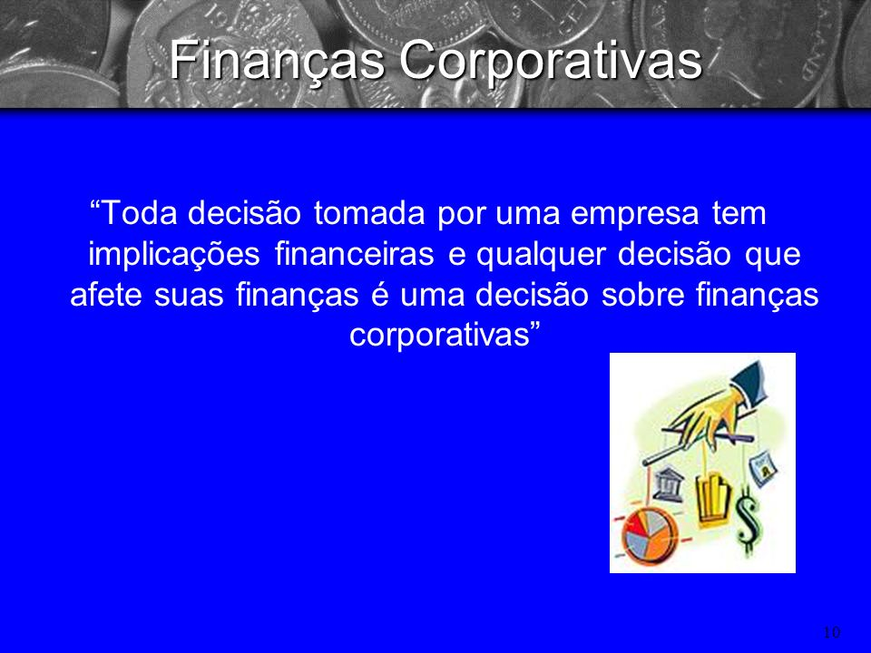 9 Áreas Tradicionais de Finanças Mercado de Capitais – Estuda a interação entre demanda e oferta de recursos financeiros nos diversos mercados finance