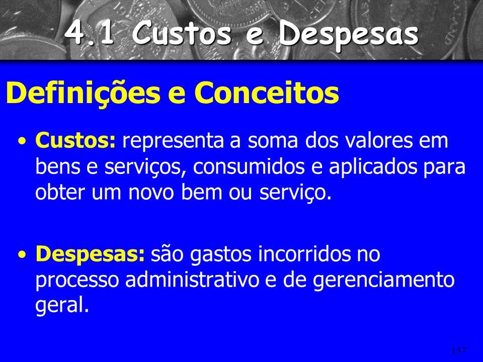 136 4.1 Custos e Despesas Investimentos: gastos incorridos na aquisição de bens e serviços para uso permanente. Exemplo: Investimentos em instalações,