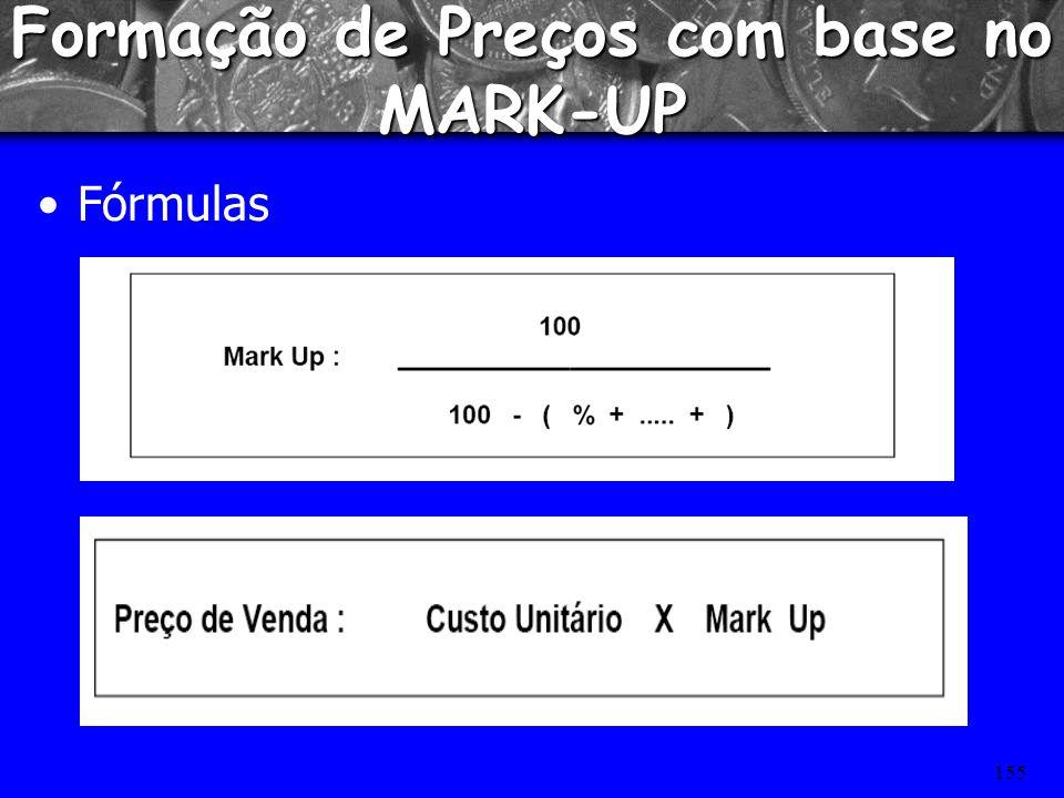 154 Formação do Preço de Vendas com Base no Custo –Aplicação de MARK-UPS : É um índice aplicado sobre o custo de um bem ou serviço para a formação do