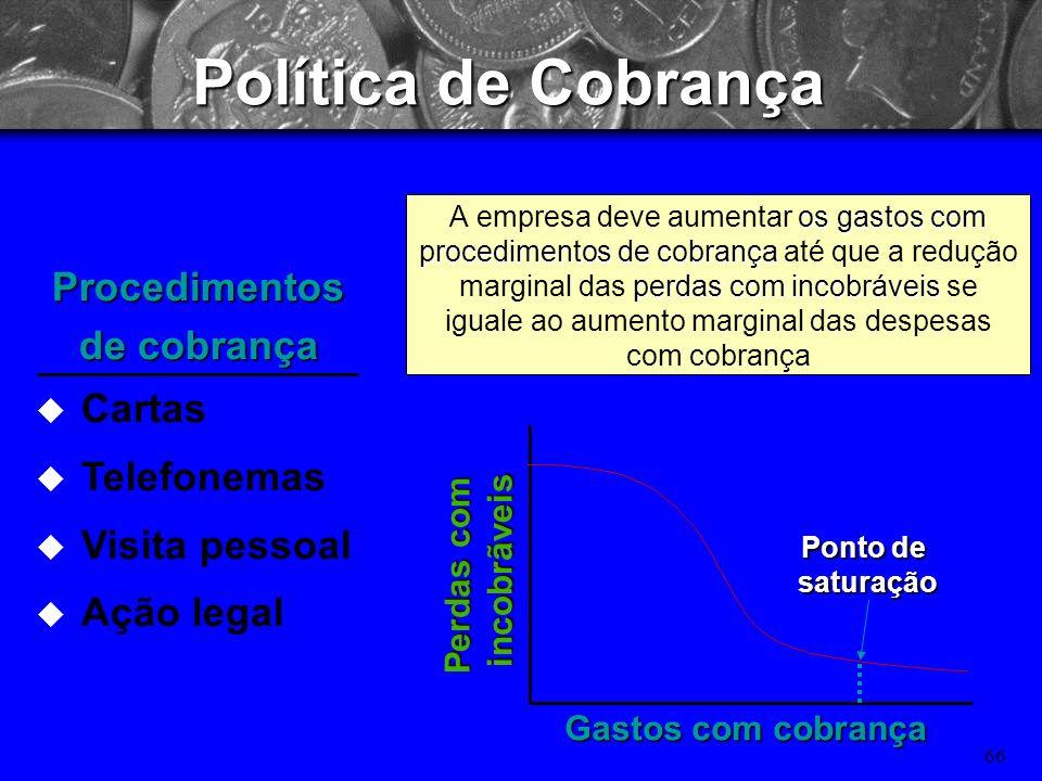65 Política de cobrança A política de cobrança de uma empresa é o conjunto de procedimentos adotados para cobrar contas a receber quando elas vencem.