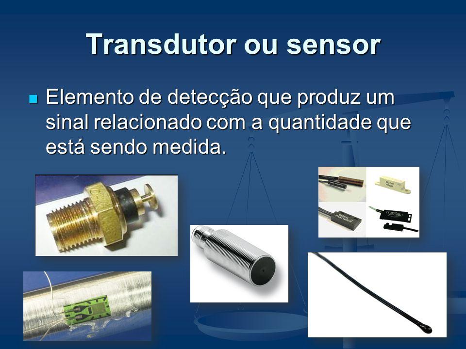 Transdutor ou sensor Elemento de detecção que produz um sinal relacionado com a quantidade que está sendo medida. Elemento de detecção que produz um s