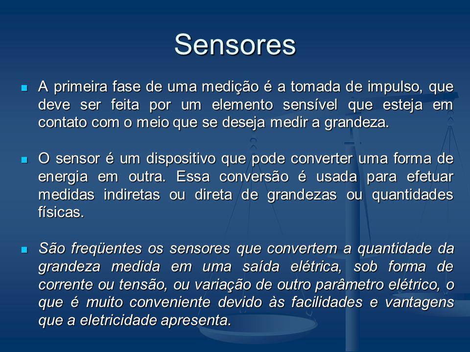 Sensores A primeira fase de uma medição é a tomada de impulso, que deve ser feita por um elemento sensível que esteja em contato com o meio que se deseja medir a grandeza.