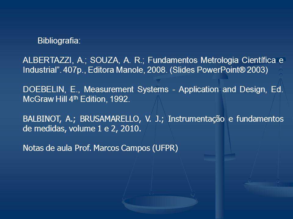 Bibliografia: ALBERTAZZI, A.; SOUZA, A. R.; Fundamentos Metrologia Científica e Industrial. 407p., Editora Manole, 2008. (Slides PowerPoint® 2003) DOE