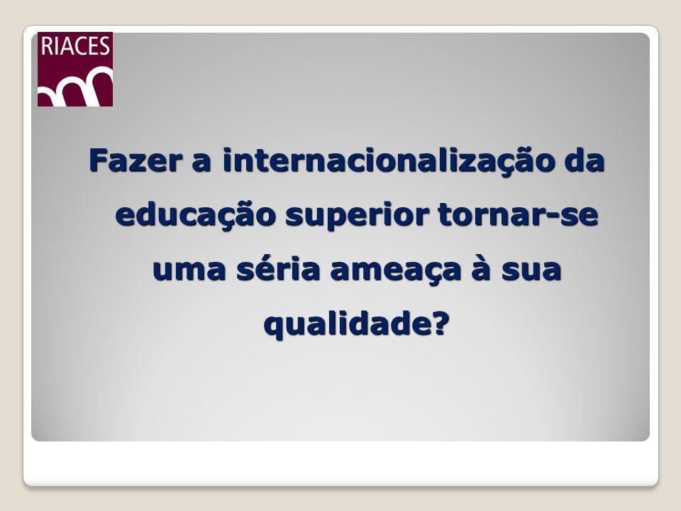 Fazer a internacionalização da educação superior tornar-se uma séria ameaça à sua qualidade?