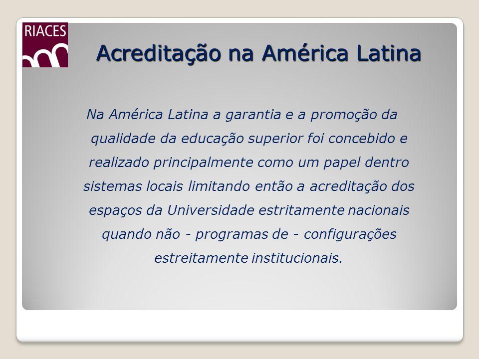 Acreditação na América Latina Na América Latina a garantia e a promoção da qualidade da educação superior foi concebido e realizado principalmente com