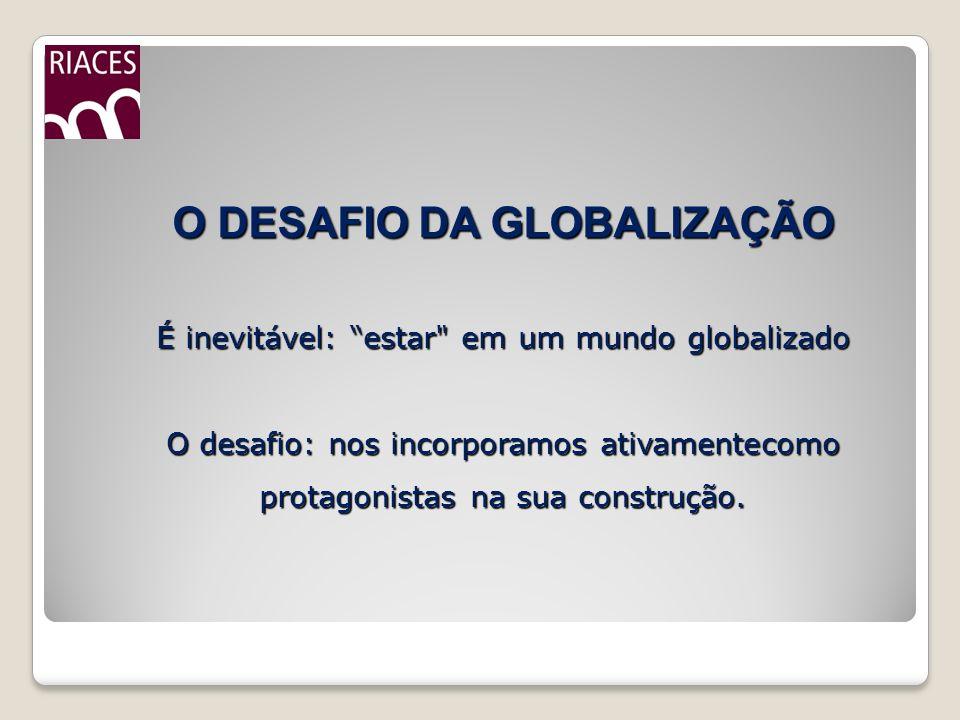 O DESAFIO DA GLOBALIZAÇÃO É inevitável: estar