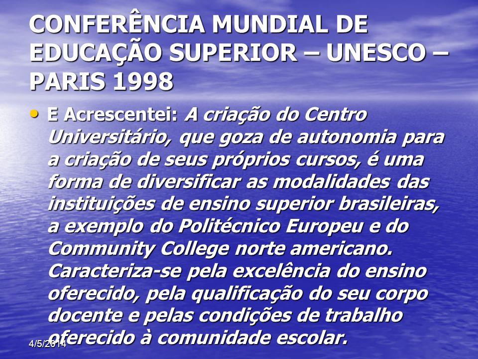 CONFERÊNCIA MUNDIAL DE EDUCAÇÃO SUPERIOR – UNESCO – PARIS 1998 E Acrescentei: A criação do Centro Universitário, que goza de autonomia para a criação