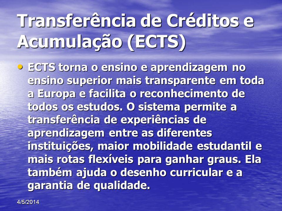 Transferência de Créditos e Acumulação (ECTS) ECTS torna o ensino e aprendizagem no ensino superior mais transparente em toda a Europa e facilita o re