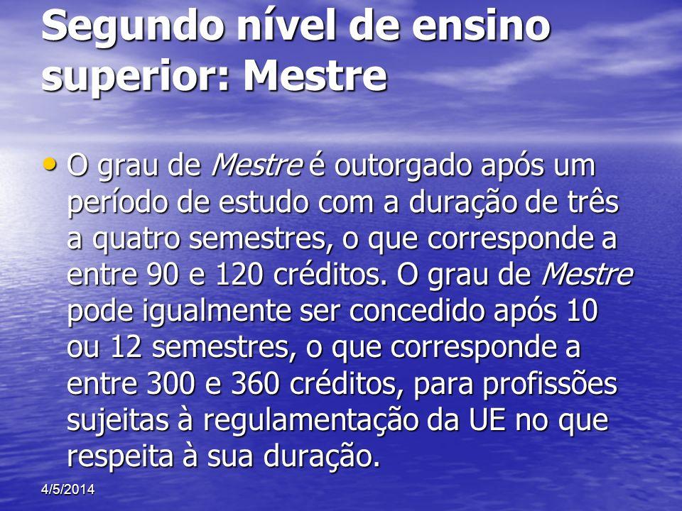 Segundo nível de ensino superior: Mestre O grau de Mestre é outorgado após um período de estudo com a duração de três a quatro semestres, o que corres
