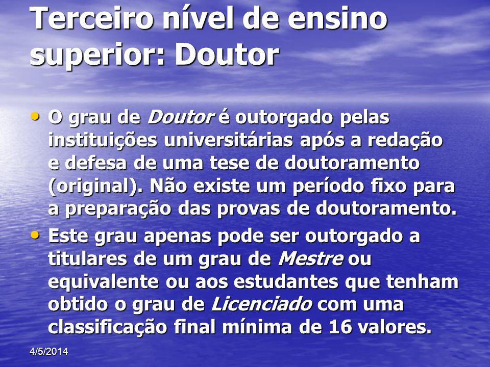 Terceiro nível de ensino superior: Doutor O grau de Doutor é outorgado pelas instituições universitárias após a redação e defesa de uma tese de doutor