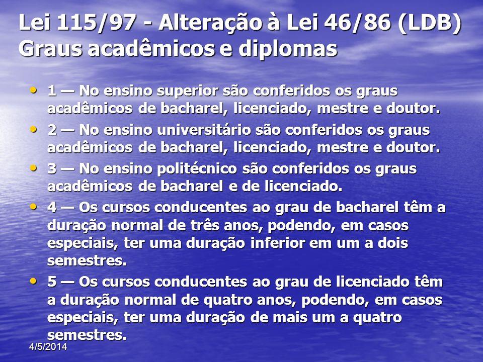 Lei 115/97 - Alteração à Lei 46/86 (LDB) Graus acadêmicos e diplomas 1 No ensino superior são conferidos os graus acadêmicos de bacharel, licenciado,