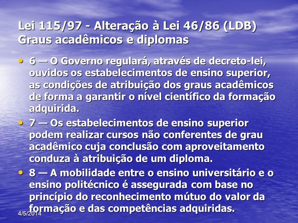 Lei 115/97 - Alteração à Lei 46/86 (LDB) Graus acadêmicos e diplomas 6 O Governo regulará, através de decreto-lei, ouvidos os estabelecimentos de ensi