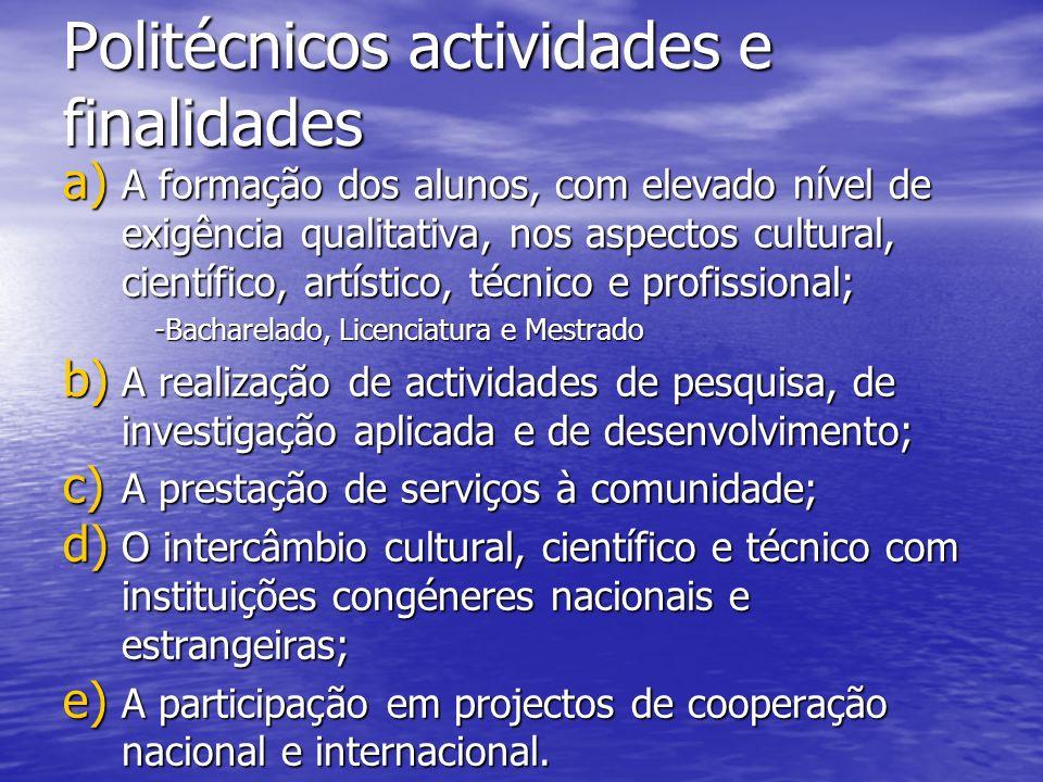 Politécnicos actividades e finalidades a) A formação dos alunos, com elevado nível de exigência qualitativa, nos aspectos cultural, científico, artíst