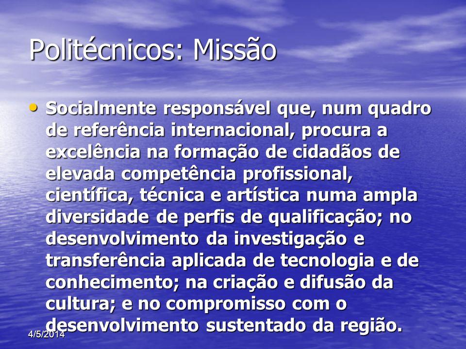 Politécnicos: Missão Socialmente responsável que, num quadro de referência internacional, procura a excelência na formação de cidadãos de elevada comp