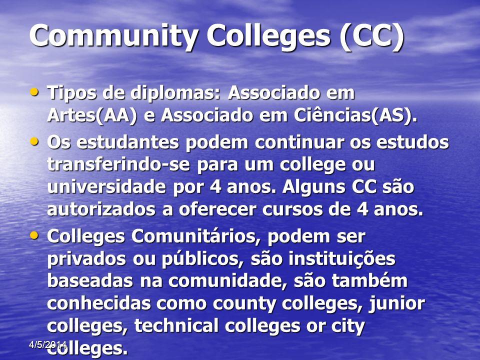 Community Colleges (CC) Tipos de diplomas: Associado em Artes(AA) e Associado em Ciências(AS). Tipos de diplomas: Associado em Artes(AA) e Associado e