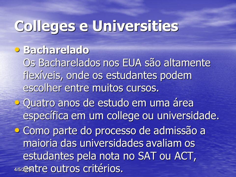 Colleges e Universities Bacharelado Os Bacharelados nos EUA são altamente flexíveis, onde os estudantes podem escolher entre muitos cursos. Bacharelad