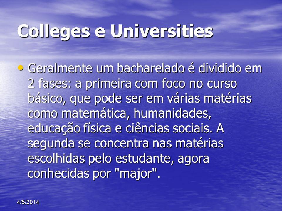 Colleges e Universities Geralmente um bacharelado é dividido em 2 fases: a primeira com foco no curso básico, que pode ser em várias matérias como mat