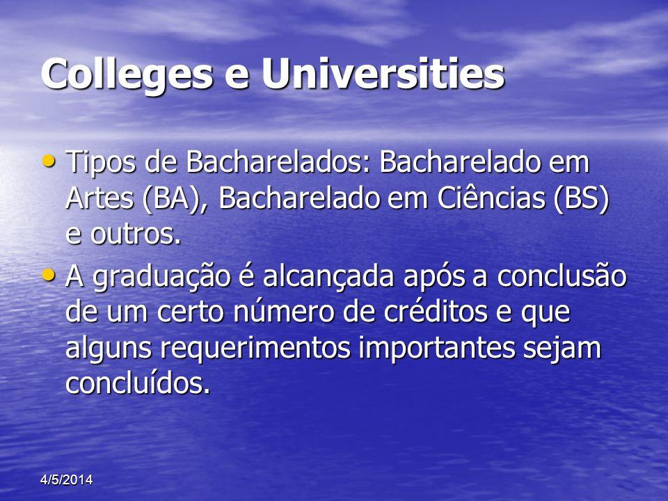 Colleges e Universities Tipos de Bacharelados: Bacharelado em Artes (BA), Bacharelado em Ciências (BS) e outros. Tipos de Bacharelados: Bacharelado em
