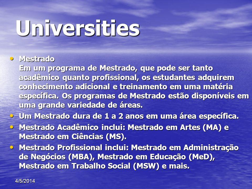 Universities Mestrado Em um programa de Mestrado, que pode ser tanto acadêmico quanto profissional, os estudantes adquirem conhecimento adicional e tr