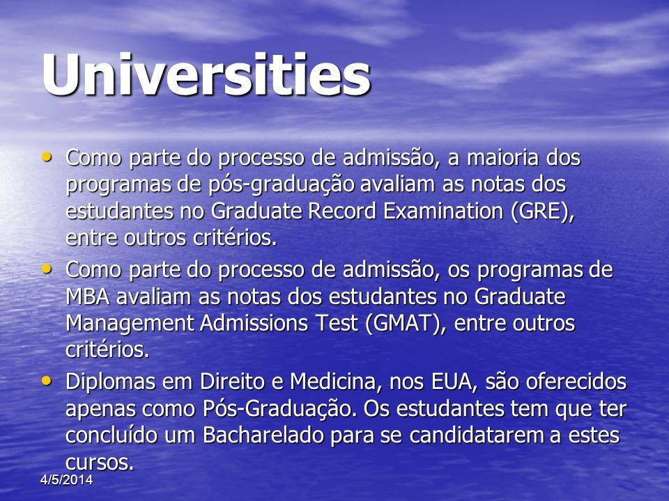 Universities Como parte do processo de admissão, a maioria dos programas de pós-graduação avaliam as notas dos estudantes no Graduate Record Examinati