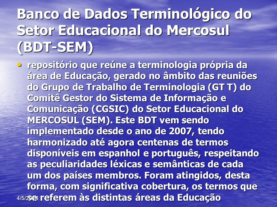 Banco de Dados Terminológico do Setor Educacional do Mercosul (BDT-SEM) repositório que reúne a terminologia própria da área de Educação, gerado no âm
