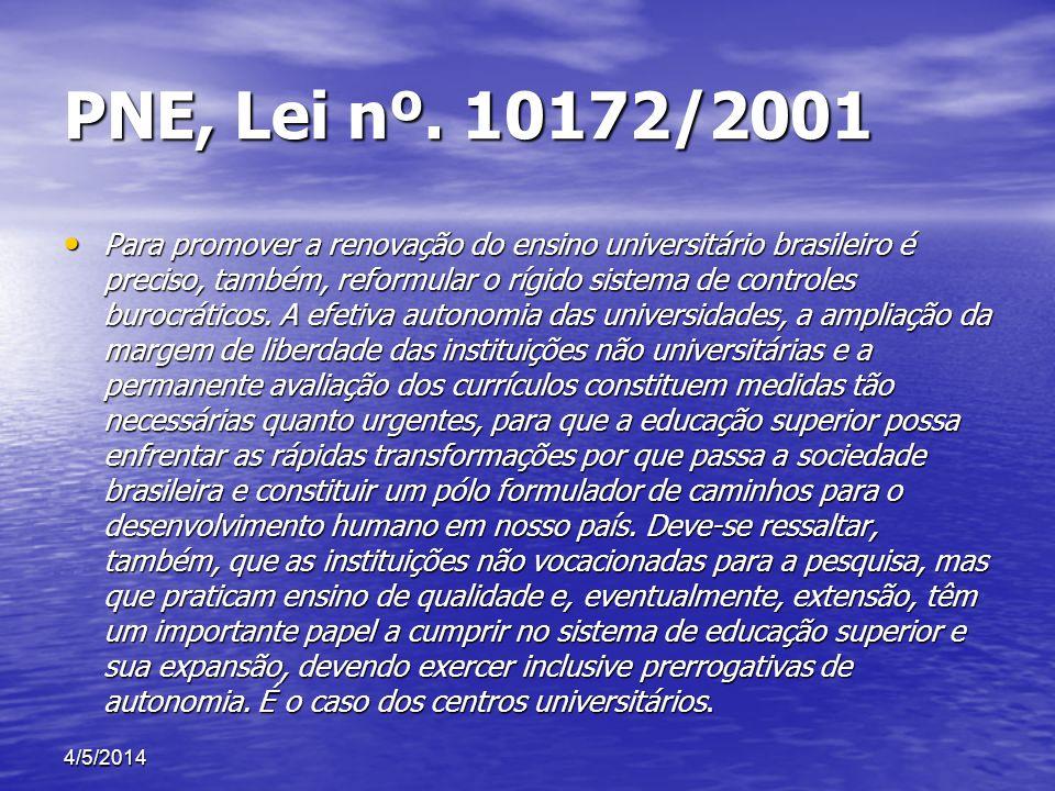 PNE, Lei nº. 10172/2001 Para promover a renovação do ensino universitário brasileiro é preciso, também, reformular o rígido sistema de controles buroc