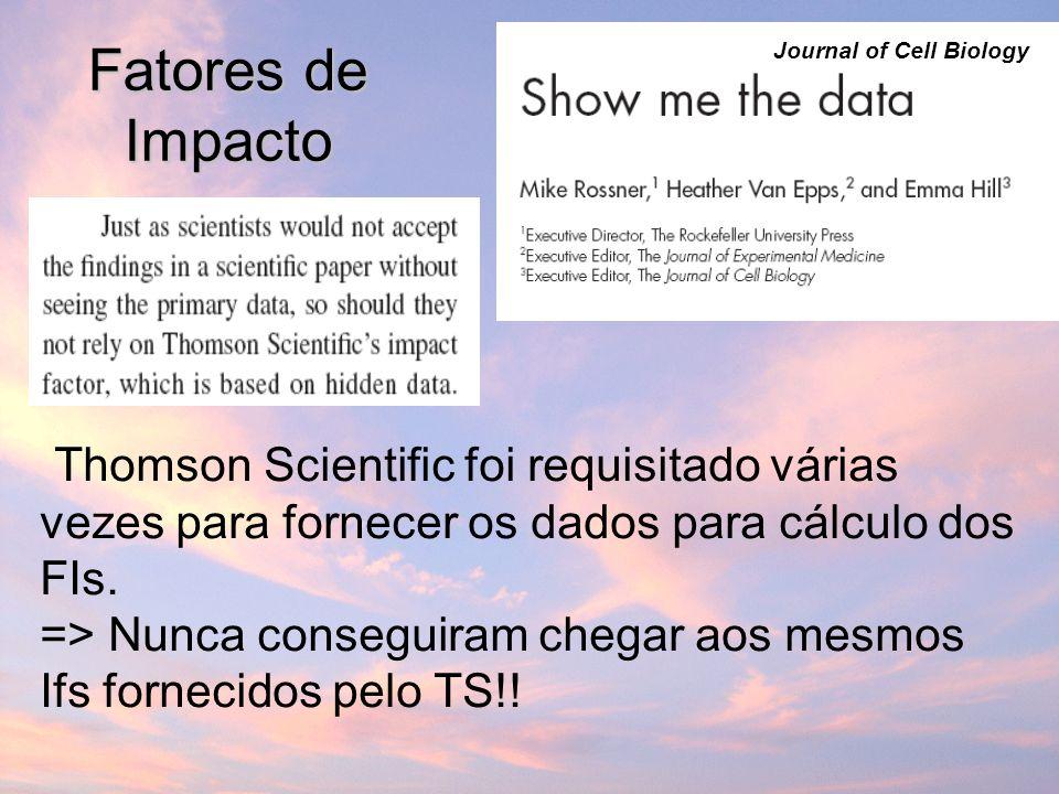 Fatores de Impacto Thomson Scientific foi requisitado várias vezes para fornecer os dados para cálculo dos FIs.
