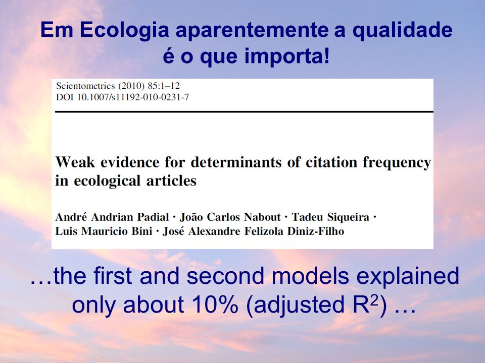 …the first and second models explained only about 10% (adjusted R 2 ) … Em Ecologia aparentemente a qualidade é o que importa!