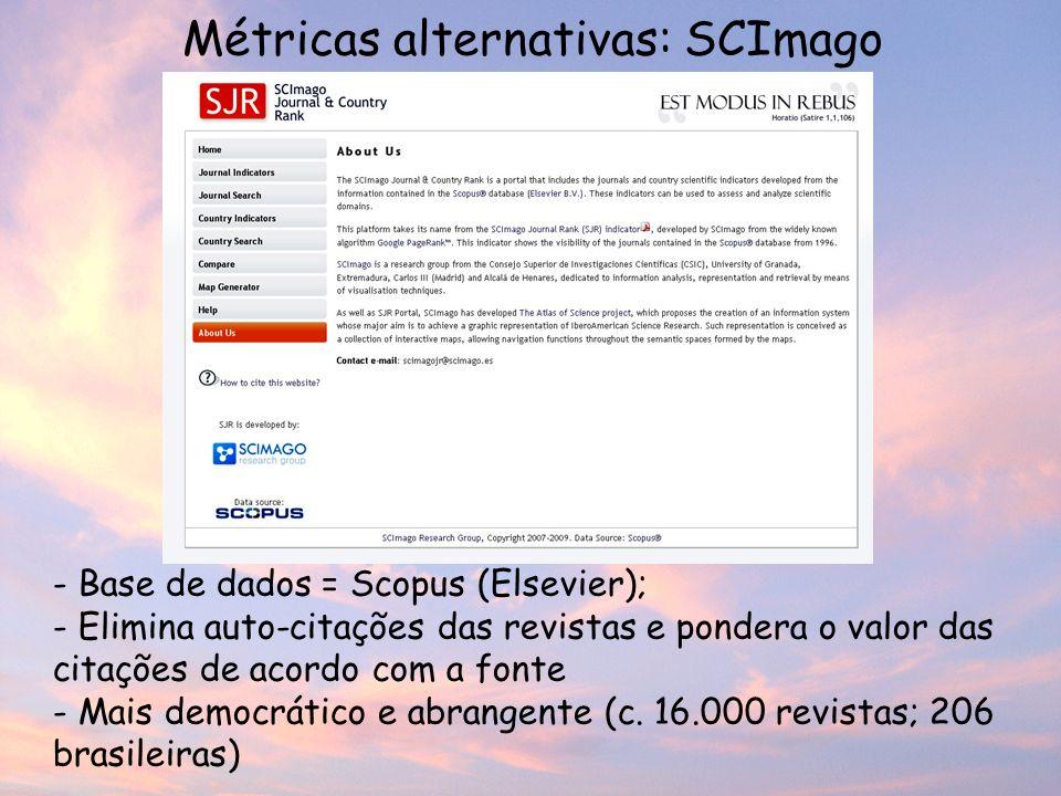 Métricas alternativas: SCImago - Base de dados = Scopus (Elsevier); - Elimina auto-citações das revistas e pondera o valor das citações de acordo com a fonte - Mais democrático e abrangente (c.