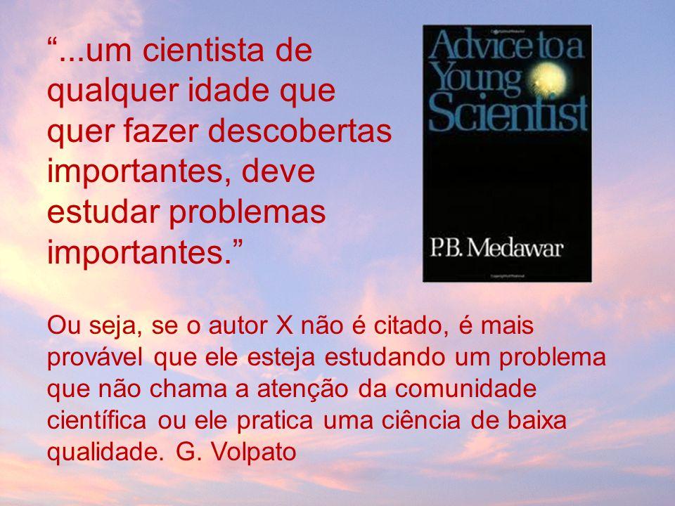 ...um cientista de qualquer idade que quer fazer descobertas importantes, deve estudar problemas importantes.