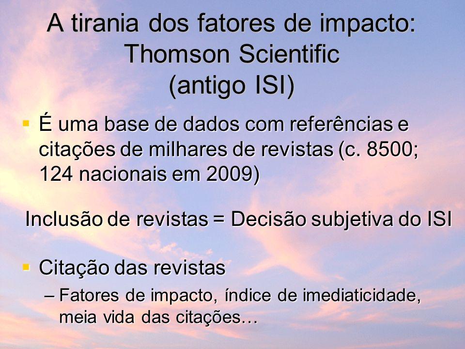 A tirania dos fatores de impacto: Thomson Scientific (antigo ISI) É uma base de dados com referências e citações de milhares de revistas (c.
