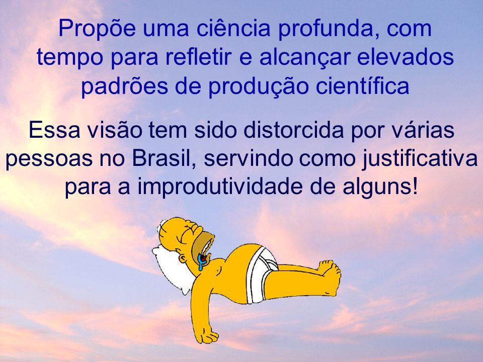 Propõe uma ciência profunda, com tempo para refletir e alcançar elevados padrões de produção científica Essa visão tem sido distorcida por várias pessoas no Brasil, servindo como justificativa para a improdutividade de alguns!
