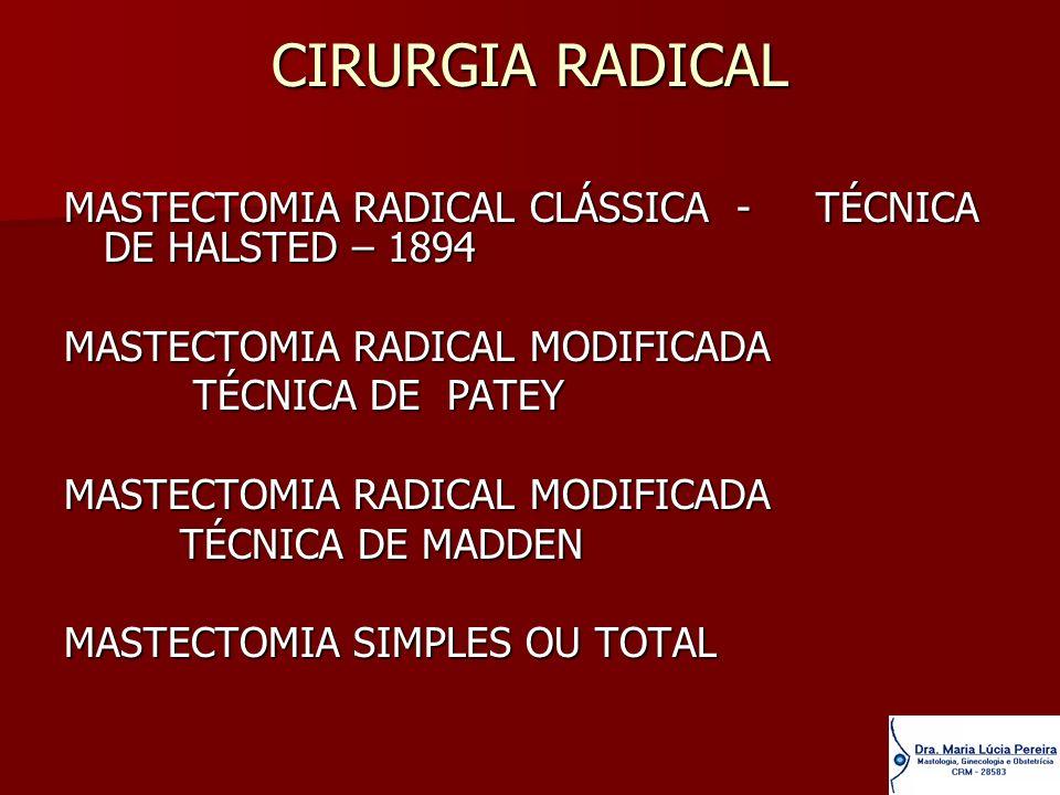 CIRURGIA RADICAL MASTECTOMIA RADICAL CLÁSSICA - TÉCNICA DE HALSTED – 1894 MASTECTOMIA RADICAL MODIFICADA TÉCNICA DE PATEY TÉCNICA DE PATEY MASTECTOMIA