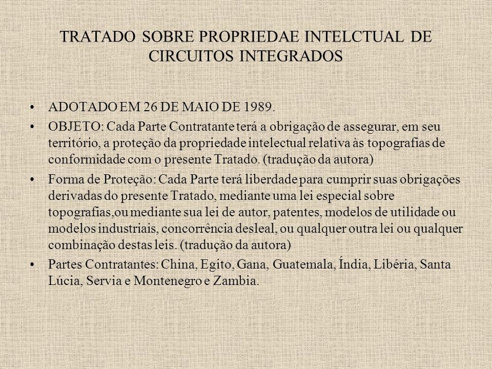 TRATADO SOBRE PROPRIEDAE INTELCTUAL DE CIRCUITOS INTEGRADOS ADOTADO EM 26 DE MAIO DE 1989.