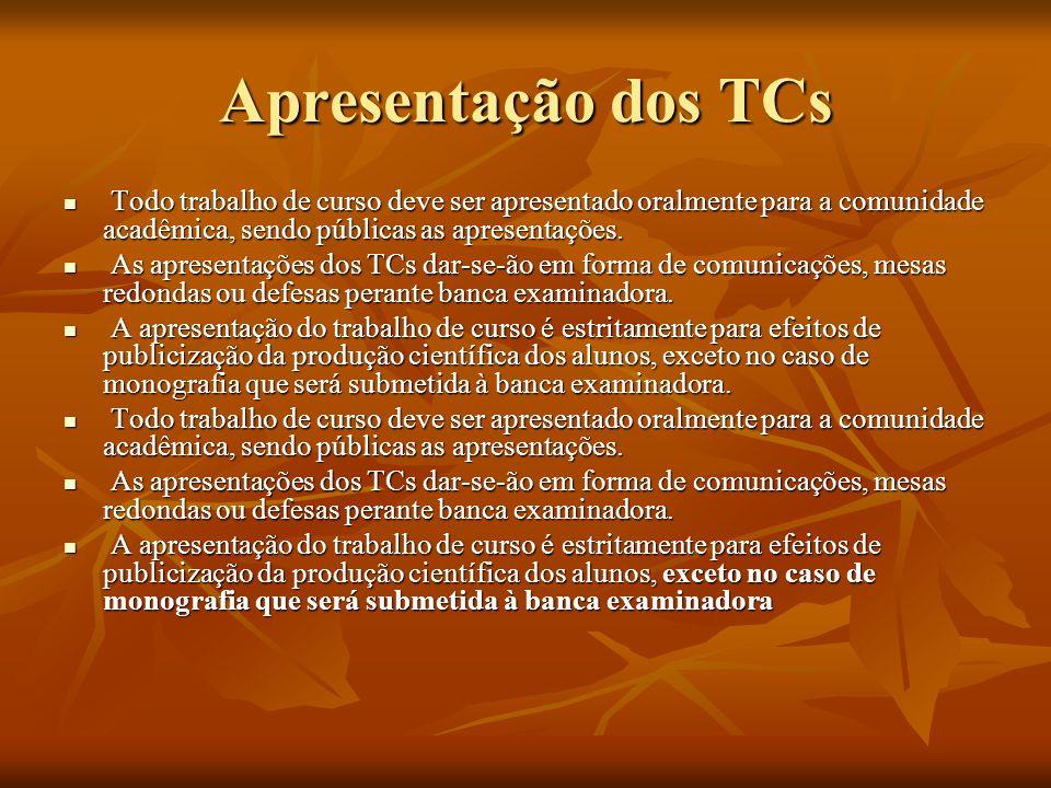 Apresentação dos TCs Todo trabalho de curso deve ser apresentado oralmente para a comunidade acadêmica, sendo públicas as apresentações.