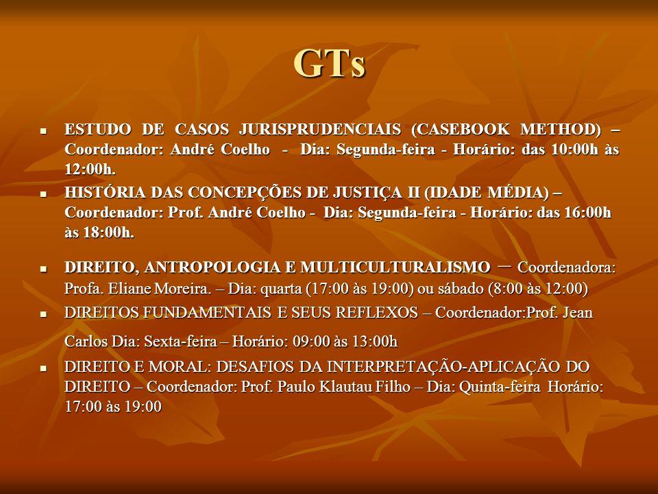GTs ESTUDO DE CASOS JURISPRUDENCIAIS (CASEBOOK METHOD) – Coordenador: André Coelho - Dia: Segunda-feira - Horário: das 10:00h às 12:00h.