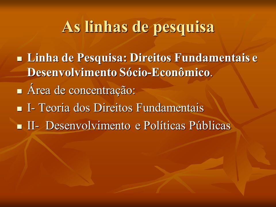 As linhas de pesquisa Linha de Pesquisa: Direitos Fundamentais e Desenvolvimento Sócio-Econômico.