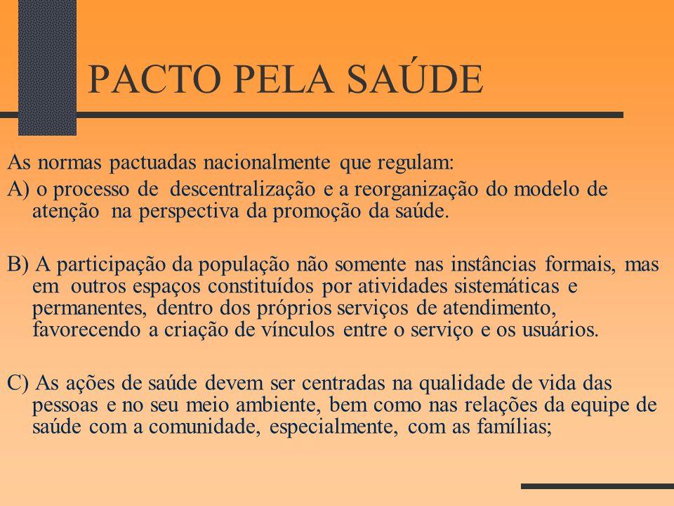 PACTO PELA SAÚDE As normas pactuadas nacionalmente que regulam: A) o processo de descentralização e a reorganização do modelo de atenção na perspectiv