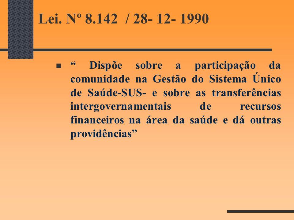 Lei. Nº 8.142 / 28- 12- 1990 Dispõe sobre a participação da comunidade na Gestão do Sistema Único de Saúde-SUS- e sobre as transferências intergoverna