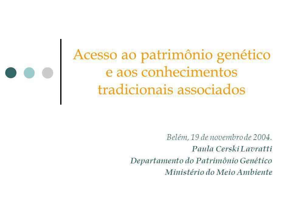 Acesso ao patrimônio genético e aos conhecimentos tradicionais associados Belém, 19 de novembro de 2004. Paula Cerski Lavratti Departamento do Patrimô