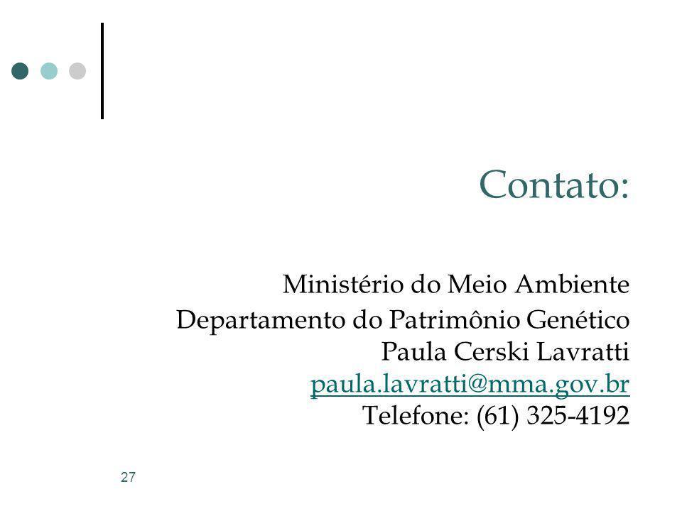 27 Contato: Ministério do Meio Ambiente Departamento do Patrimônio Genético Paula Cerski Lavratti paula.lavratti@mma.gov.br Telefone: (61) 325-4192 pa